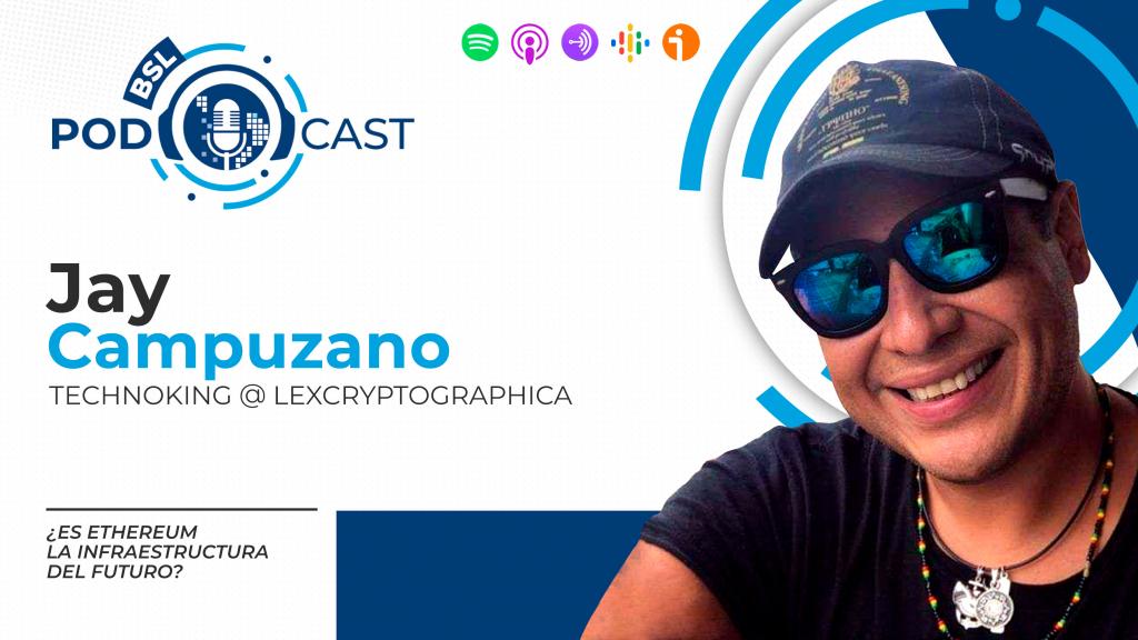 bslPodcast Jay Campuzano Ethereum Infraestructura Futuro